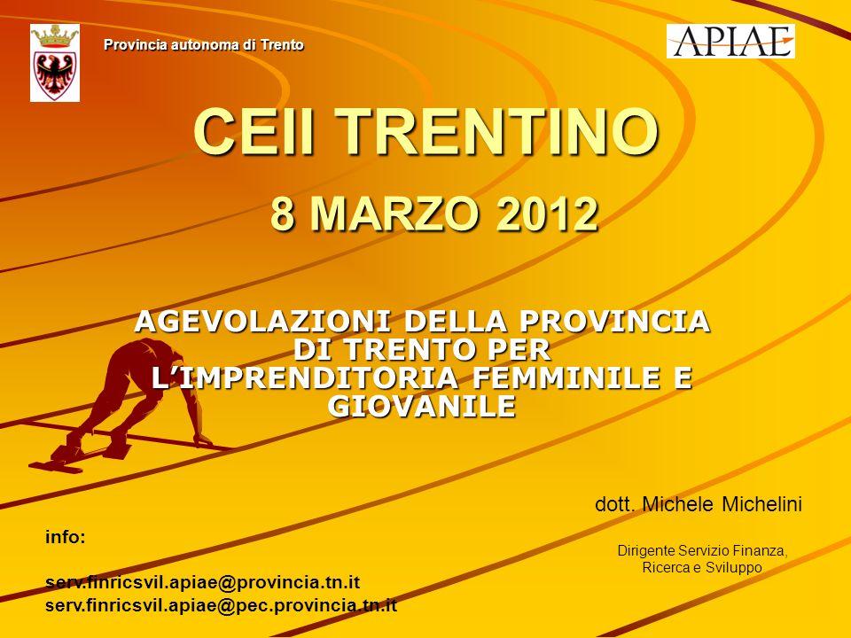 CEII TRENTINO 8 MARZO 2012 AGEVOLAZIONI DELLA PROVINCIA DI TRENTO PER LIMPRENDITORIA FEMMINILE E GIOVANILE Provincia autonoma di Trento dott.
