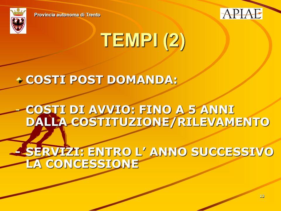 1313 TEMPI (2) COSTI POST DOMANDA: -COSTI DI AVVIO: FINO A 5 ANNI DALLA COSTITUZIONE/RILEVAMENTO -SERVIZI: ENTRO L ANNO SUCCESSIVO LA CONCESSIONE Provincia autonoma di Trento