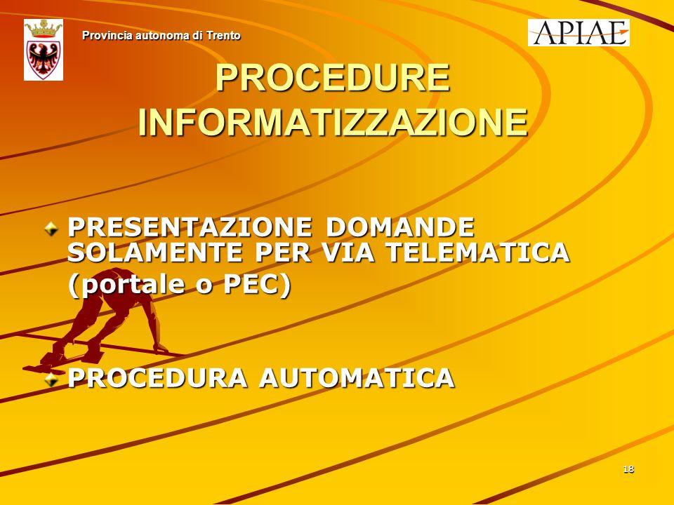 1818 PROCEDURE INFORMATIZZAZIONE PRESENTAZIONE DOMANDE SOLAMENTE PER VIA TELEMATICA (portale o PEC) PROCEDURA AUTOMATICA Provincia autonoma di Trento