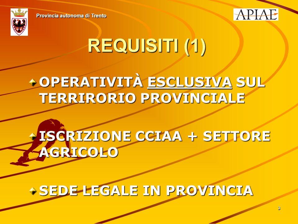 33 REQUISITI (1) OPERATIVITÀ ESCLUSIVA SUL TERRIRORIO PROVINCIALE ISCRIZIONE CCIAA + SETTORE AGRICOLO SEDE LEGALE IN PROVINCIA Provincia autonoma di Trento