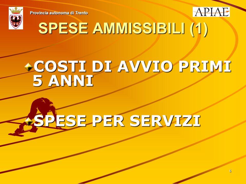 6 SPESE AMMISSIBILI (1) Provincia autonoma di Trento COSTI DI AVVIO PRIMI 5 ANNI SPESE PER SERVIZI