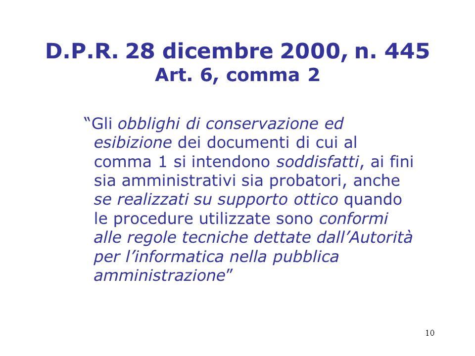 10 D.P.R. 28 dicembre 2000, n. 445 Art. 6, comma 2 Gli obblighi di conservazione ed esibizione dei documenti di cui al comma 1 si intendono soddisfatt