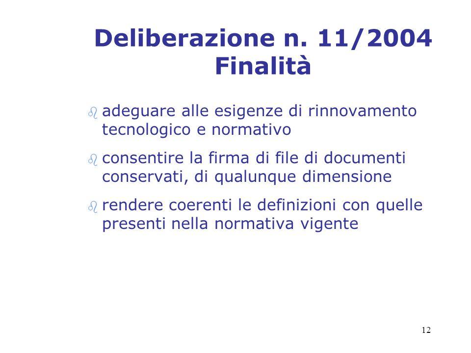 12 Deliberazione n. 11/2004 Finalità b adeguare alle esigenze di rinnovamento tecnologico e normativo b consentire la firma di file di documenti conse