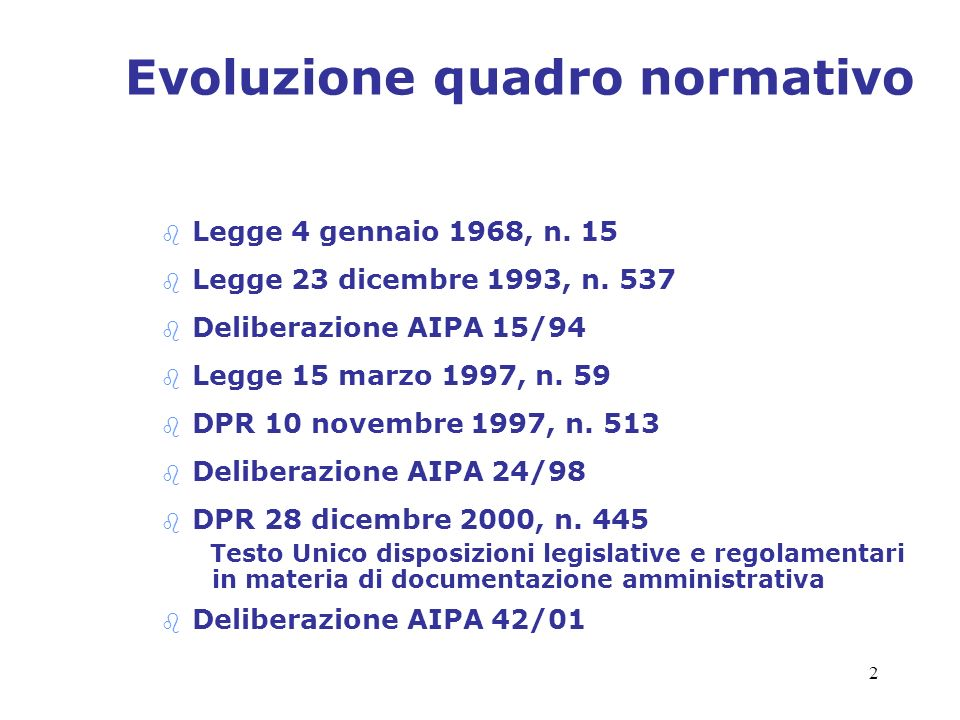 2 Evoluzione quadro normativo b Legge 4 gennaio 1968, n. 15 b Legge 23 dicembre 1993, n. 537 b Deliberazione AIPA 15/94 b Legge 15 marzo 1997, n. 59 b