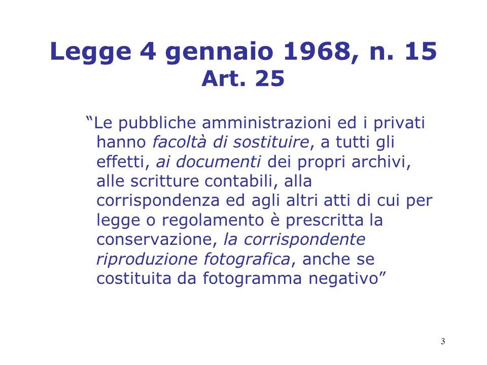 3 Legge 4 gennaio 1968, n. 15 Art. 25 Le pubbliche amministrazioni ed i privati hanno facoltà di sostituire, a tutti gli effetti, ai documenti dei pro