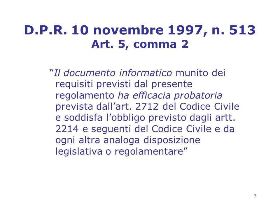 7 D.P.R. 10 novembre 1997, n. 513 Art. 5, comma 2 Il documento informatico munito dei requisiti previsti dal presente regolamento ha efficacia probato