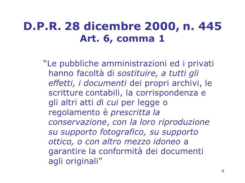 9 D.P.R. 28 dicembre 2000, n. 445 Art. 6, comma 1 Le pubbliche amministrazioni ed i privati hanno facoltà di sostituire, a tutti gli effetti, i docume