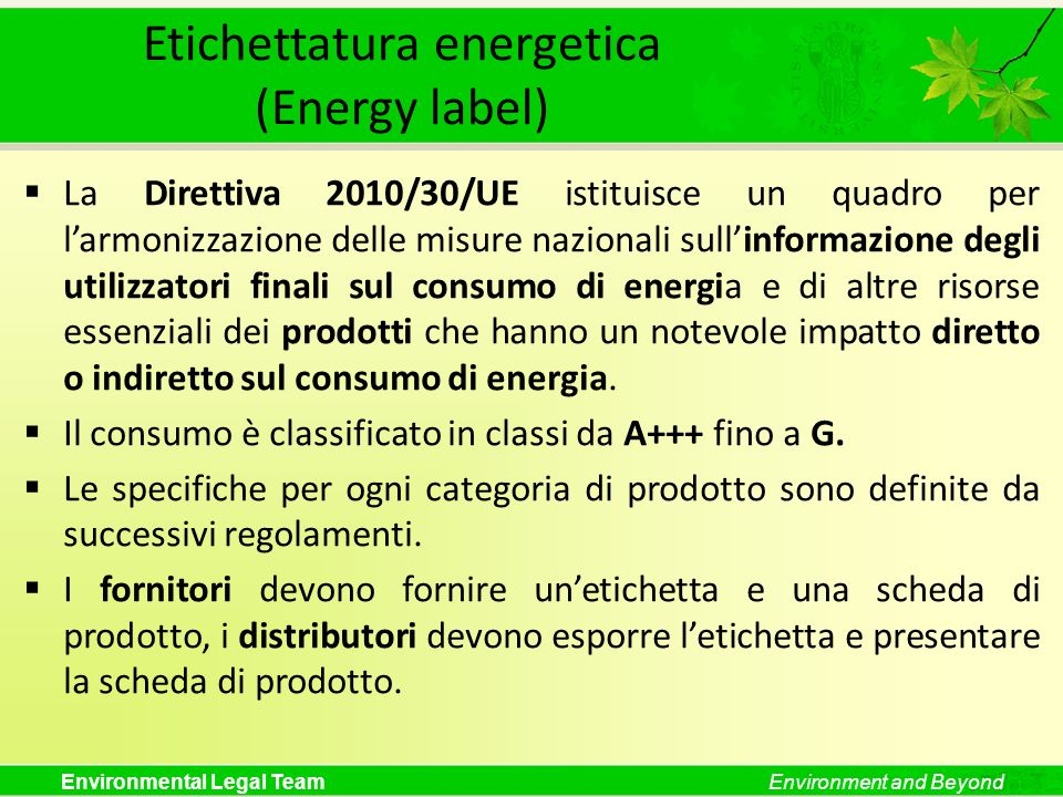 Environmental Legal TeamEnvironment and Beyond Etichettatura energetica (Energy label) La Direttiva 2010/30/UE istituisce un quadro per larmonizzazion