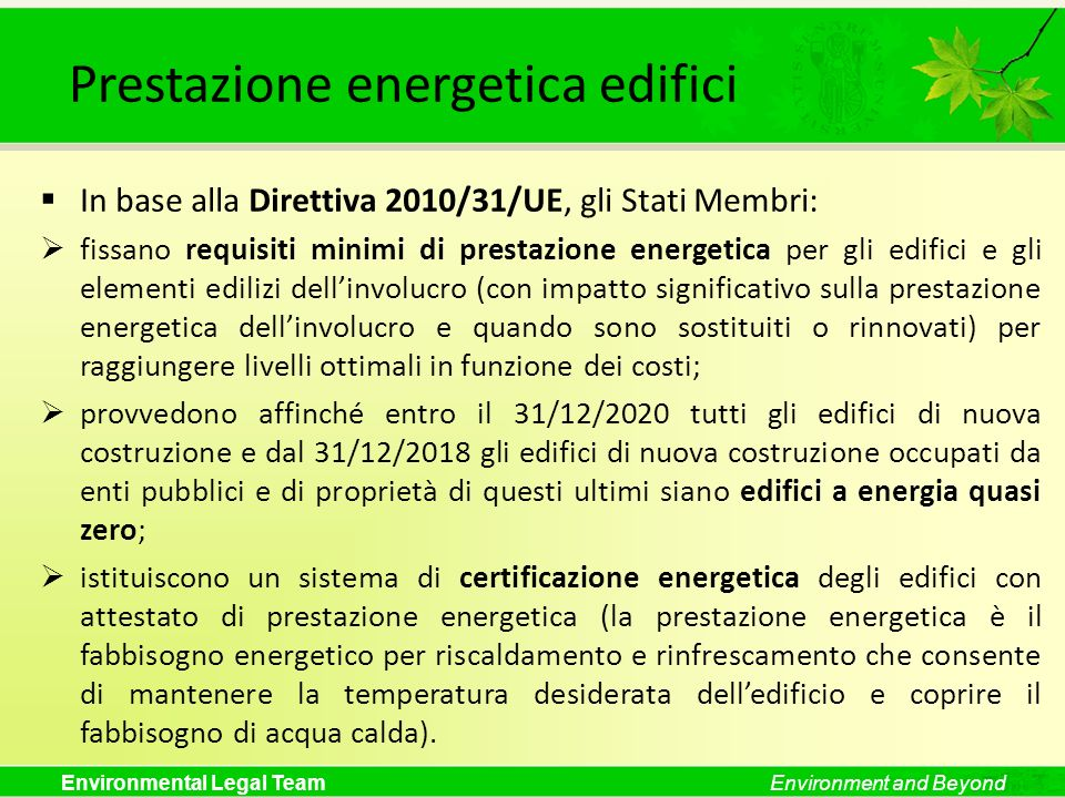 Environmental Legal TeamEnvironment and Beyond Prestazione energetica edifici In base alla Direttiva 2010/31/UE, gli Stati Membri: fissano requisiti m