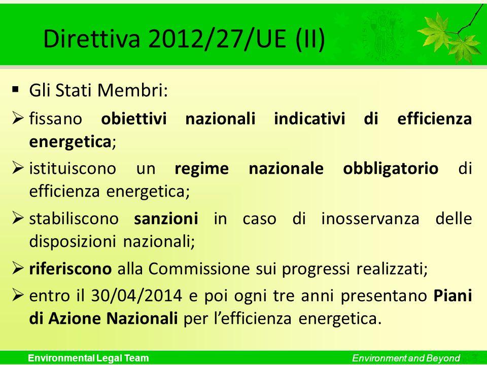 Environmental Legal TeamEnvironment and Beyond Direttiva 2012/27/UE (II) Gli Stati Membri: fissano obiettivi nazionali indicativi di efficienza energe