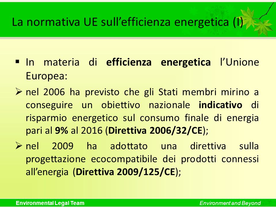 Environmental Legal TeamEnvironment and Beyond La normativa UE sullefficienza energetica (I) In materia di efficienza energetica lUnione Europea: nel