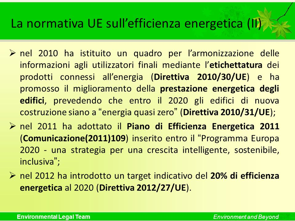Environmental Legal TeamEnvironment and Beyond La normativa UE sullefficienza energetica (II) nel 2010 ha istituito un quadro per larmonizzazione dell