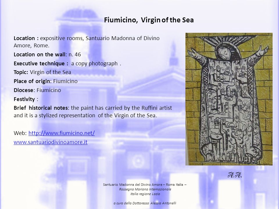 Fiumicino, Virgin of the Sea Location : expositive rooms, Santuario Madonna of Divino Amore, Rome. Location on the wall: n. 46 Executive technique : a