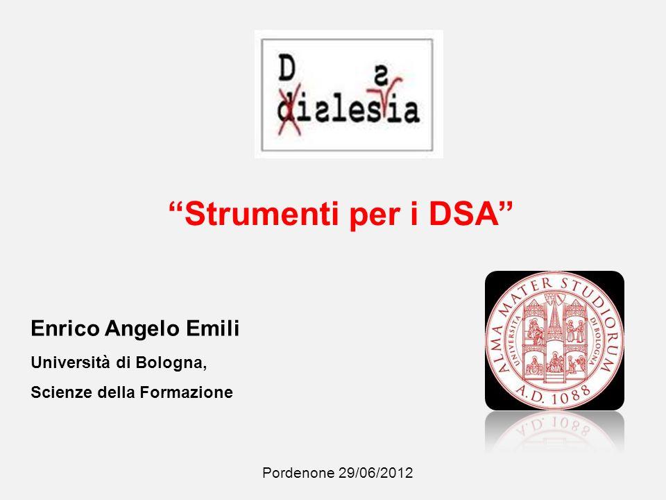 Pordenone 29/06/2012 Enrico Angelo Emili Università di Bologna, Scienze della Formazione Strumenti per i DSA