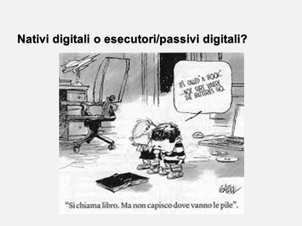 Nativi digitali o esecutori/passivi digitali?