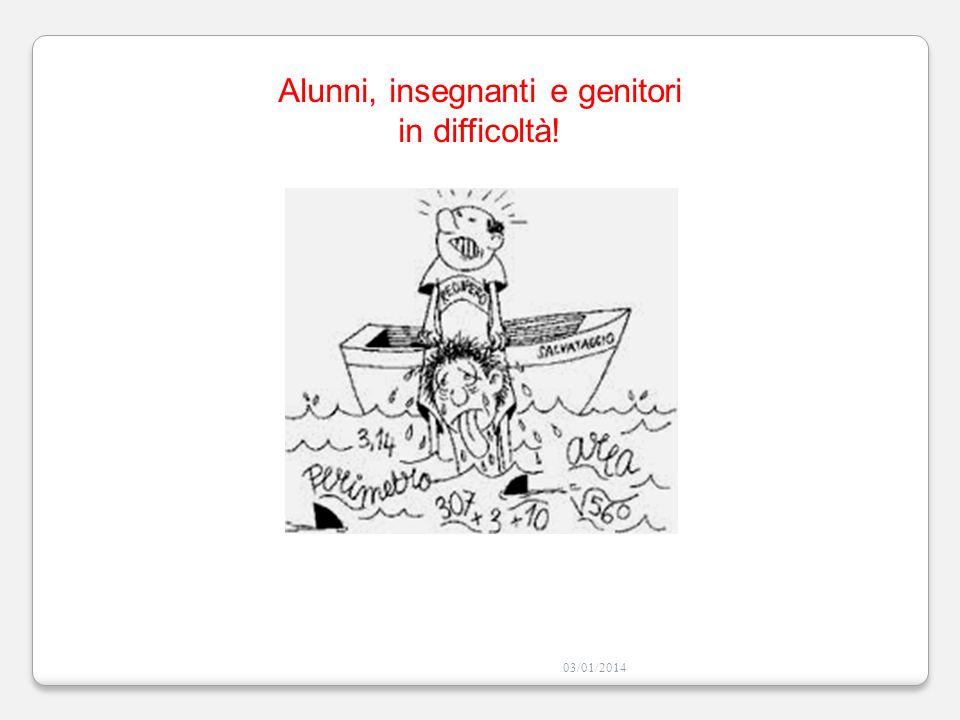 03/01/2014 Alunni, insegnanti e genitori in difficoltà!