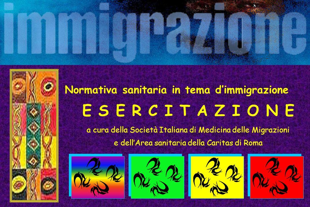 Normativa sanitaria in tema dimmigrazione E S E R C I T A Z I O N E a cura della Società Italiana di Medicina delle Migrazioni e dellArea sanitaria della Caritas di Roma