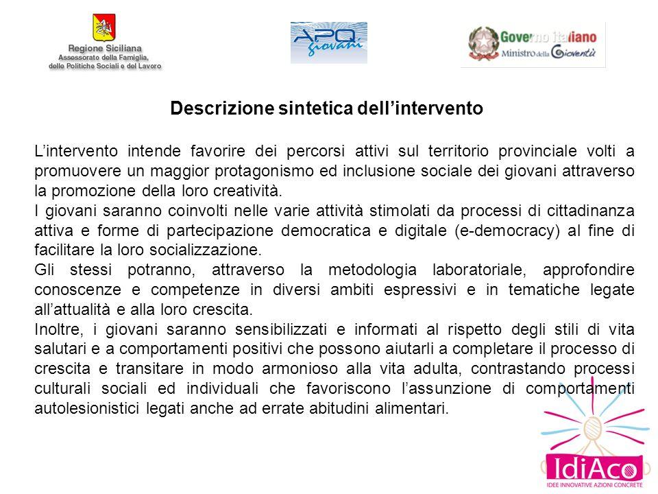 Descrizione sintetica dellintervento Lintervento intende favorire dei percorsi attivi sul territorio provinciale volti a promuovere un maggior protagonismo ed inclusione sociale dei giovani attraverso la promozione della loro creatività.
