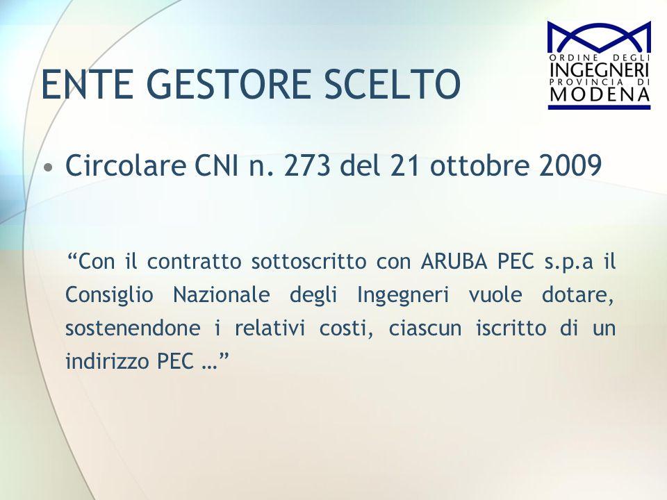 ENTE GESTORE SCELTO Circolare CNI n. 273 del 21 ottobre 2009 Con il contratto sottoscritto con ARUBA PEC s.p.a il Consiglio Nazionale degli Ingegneri