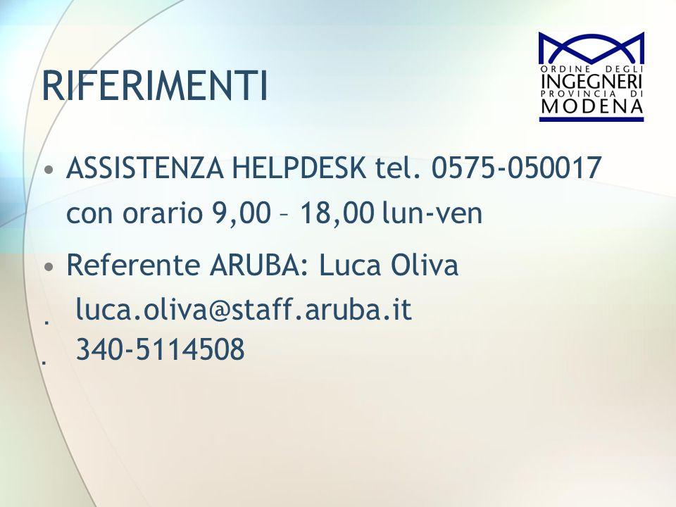 RIFERIMENTI ASSISTENZA HELPDESK tel. 0575-050017 con orario 9,00 – 18,00 lun-ven Referente ARUBA: Luca Oliva luca.oliva@staff.aruba.it 340-5114508