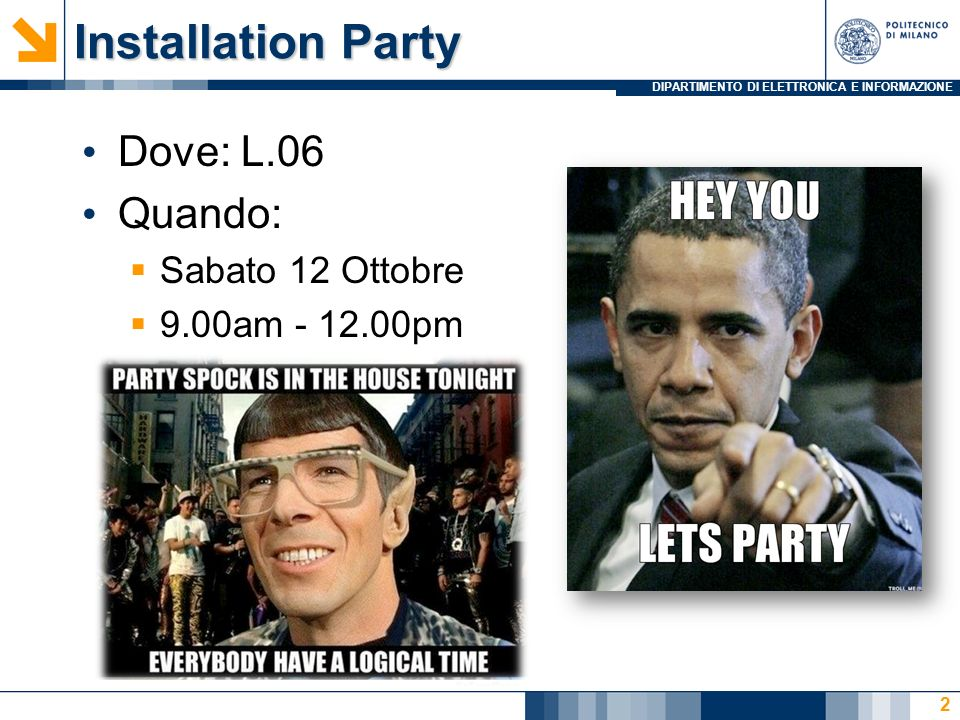 DIPARTIMENTO DI ELETTRONICA E INFORMAZIONE Installation Party Dove: L.06 Quando: Sabato 12 Ottobre 9.00am - 12.00pm 2