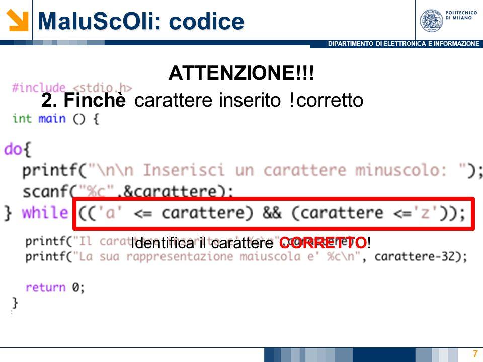 DIPARTIMENTO DI ELETTRONICA E INFORMAZIONE MaIuScOli: codice 7 ATTENZIONE!!! 2. Finchè carattere inserito !corretto Identifica il carattere CORRETTO!