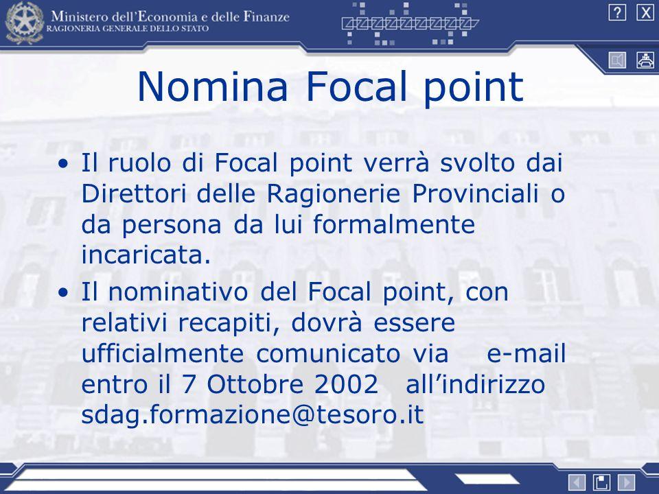Nomina Focal point Il ruolo di Focal point verrà svolto dai Direttori delle Ragionerie Provinciali o da persona da lui formalmente incaricata. Il nomi
