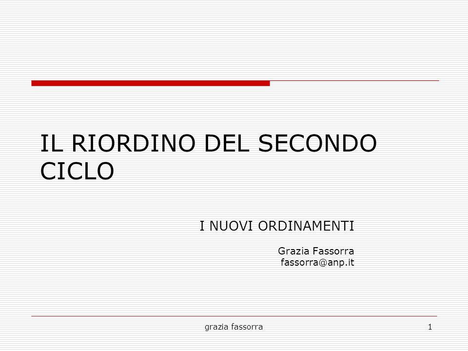 grazia fassorra1 IL RIORDINO DEL SECONDO CICLO I NUOVI ORDINAMENTI Grazia Fassorra fassorra@anp.it