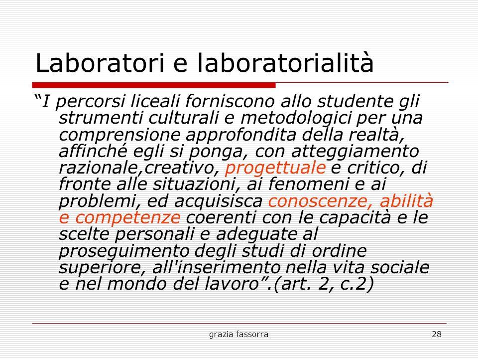 grazia fassorra28 Laboratori e laboratorialità I percorsi liceali forniscono allo studente gli strumenti culturali e metodologici per una comprensione
