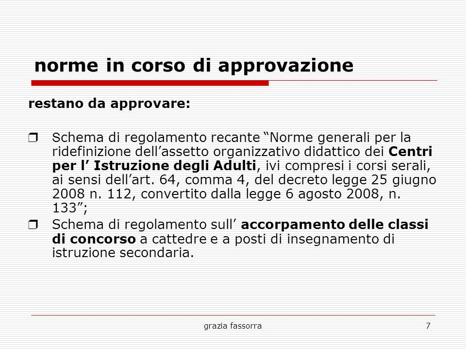 grazia fassorra7 norme in corso di approvazione restano da approvare: S chema di regolamento recante Norme generali per la ridefinizione dellassetto o