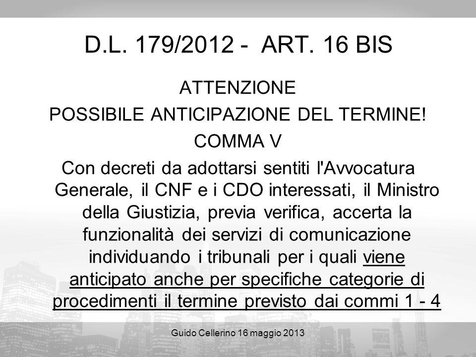 Guido Cellerino 16 maggio 2013 D.L. 179/2012 - ART. 16 BIS ATTENZIONE POSSIBILE ANTICIPAZIONE DEL TERMINE! COMMA V Con decreti da adottarsi sentiti l'