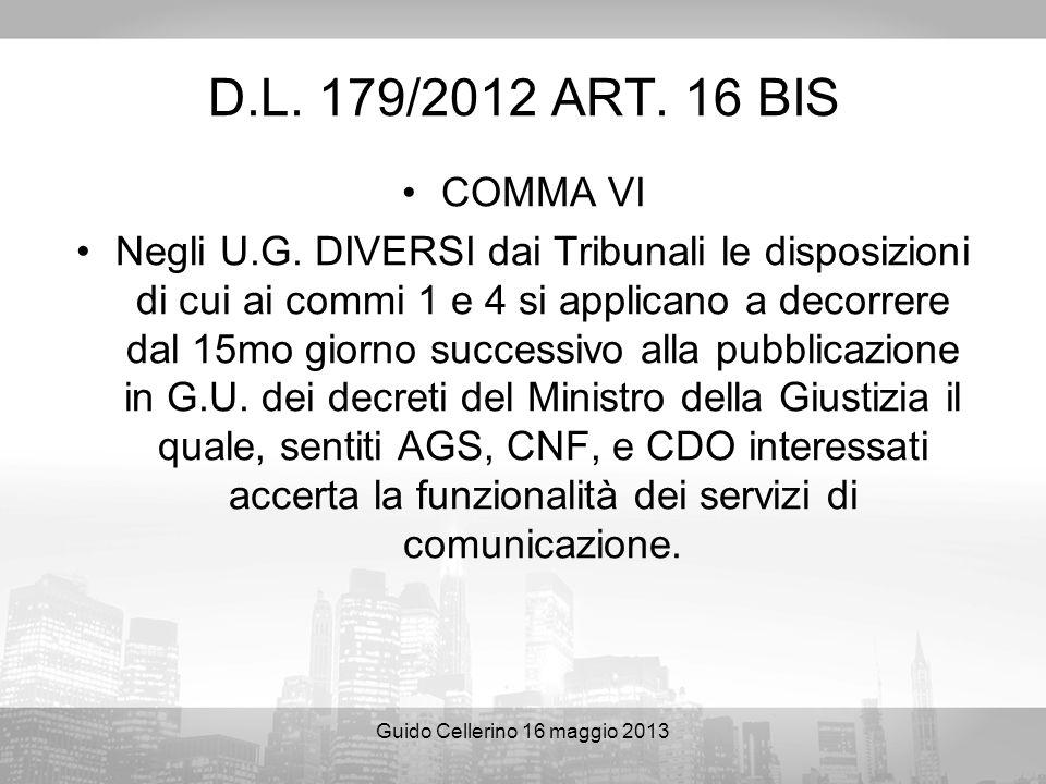 Guido Cellerino 16 maggio 2013 D.L. 179/2012 ART. 16 BIS COMMA VI Negli U.G. DIVERSI dai Tribunali le disposizioni di cui ai commi 1 e 4 si applicano