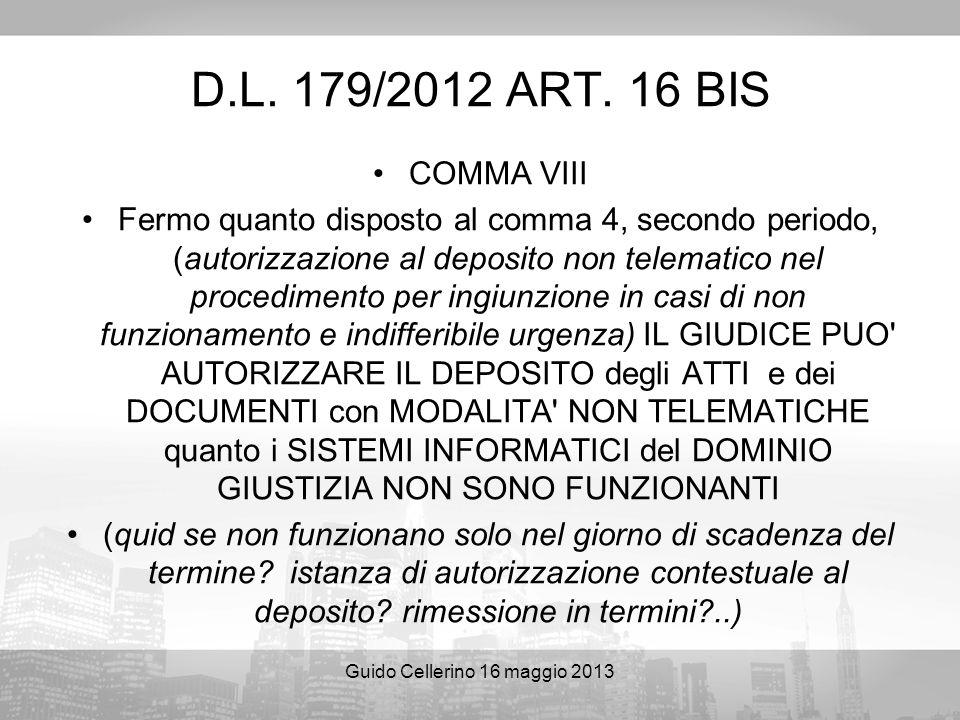 Guido Cellerino 16 maggio 2013 D.L. 179/2012 ART. 16 BIS COMMA VIII Fermo quanto disposto al comma 4, secondo periodo, (autorizzazione al deposito non