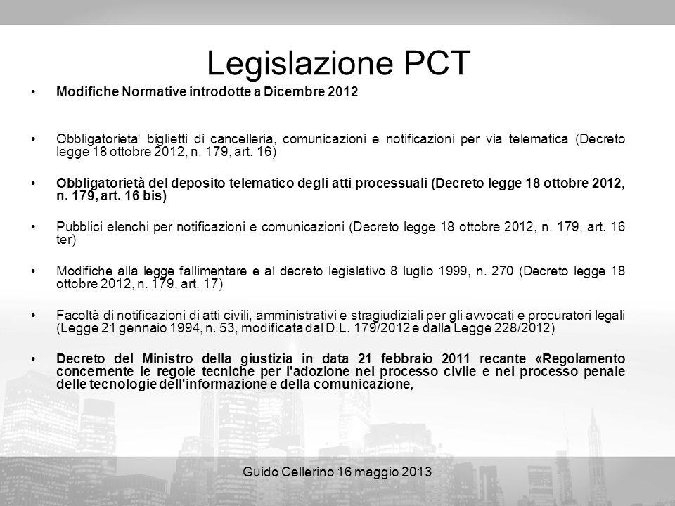 Guido Cellerino 16 maggio 2013 Legislazione PCT Modifiche Normative introdotte a Dicembre 2012 Obbligatorieta' biglietti di cancelleria, comunicazioni