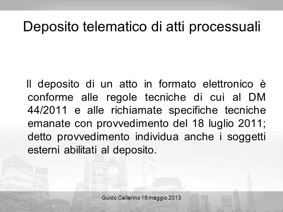 Guido Cellerino 16 maggio 2013 Deposito telematico di atti processuali Il deposito di un atto in formato elettronico è conforme alle regole tecniche d