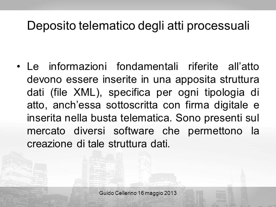 Guido Cellerino 16 maggio 2013 Deposito telematico degli atti processuali Le informazioni fondamentali riferite allatto devono essere inserite in una