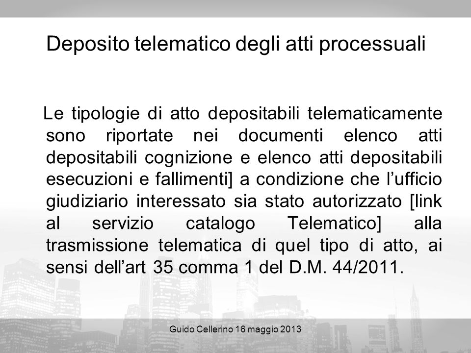 Guido Cellerino 16 maggio 2013 Deposito telematico degli atti processuali Le tipologie di atto depositabili telematicamente sono riportate nei documen