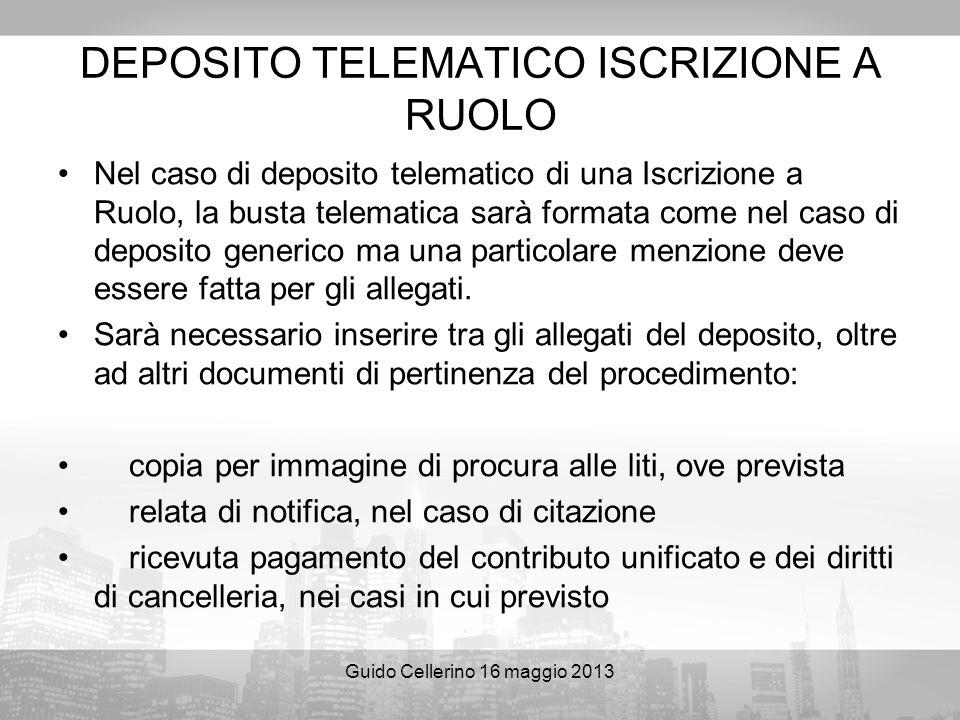 Guido Cellerino 16 maggio 2013 DEPOSITO TELEMATICO ISCRIZIONE A RUOLO Nel caso di deposito telematico di una Iscrizione a Ruolo, la busta telematica s
