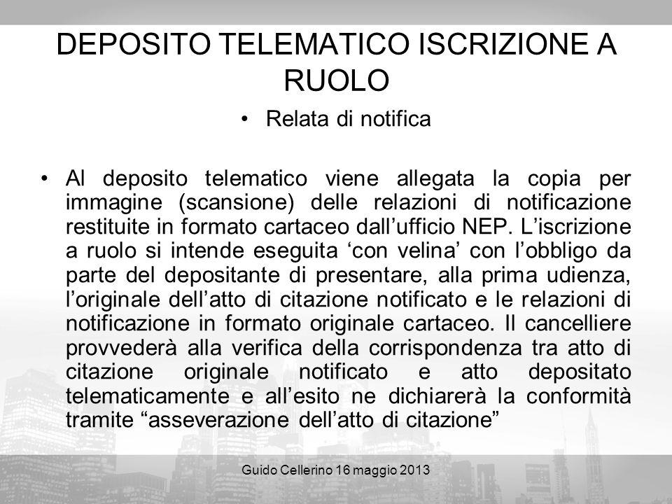 Guido Cellerino 16 maggio 2013 DEPOSITO TELEMATICO ISCRIZIONE A RUOLO Relata di notifica Al deposito telematico viene allegata la copia per immagine (