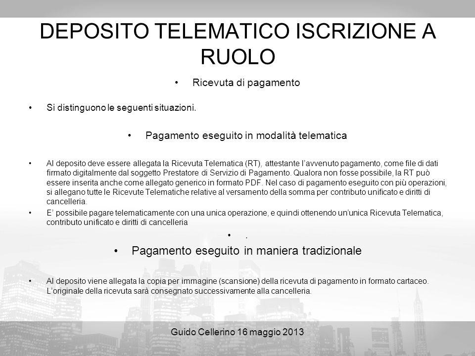Guido Cellerino 16 maggio 2013 DEPOSITO TELEMATICO ISCRIZIONE A RUOLO Ricevuta di pagamento Si distinguono le seguenti situazioni. Pagamento eseguito