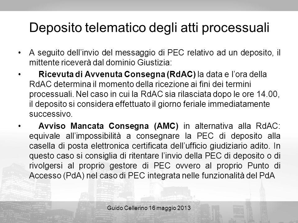 Guido Cellerino 16 maggio 2013 Deposito telematico degli atti processuali A seguito dellinvio del messaggio di PEC relativo ad un deposito, il mittent