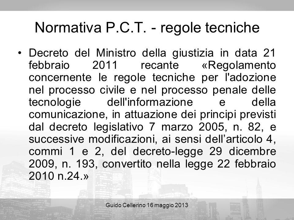 Guido Cellerino 16 maggio 2013 Normativa P.C.T. - regole tecniche Decreto del Ministro della giustizia in data 21 febbraio 2011 recante «Regolamento c