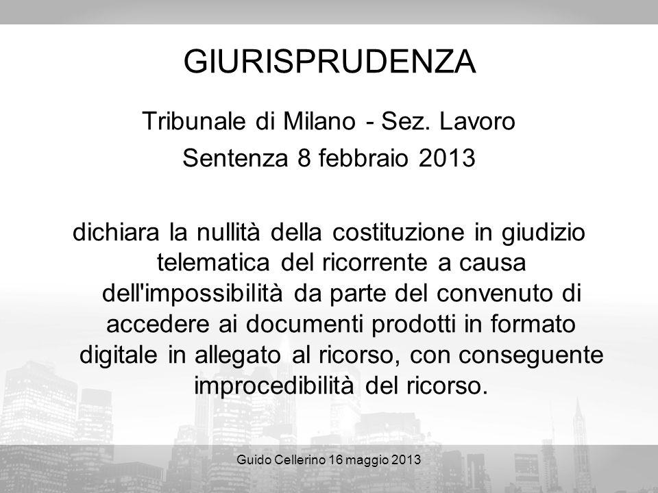 Guido Cellerino 16 maggio 2013 GIURISPRUDENZA Tribunale di Milano - Sez. Lavoro Sentenza 8 febbraio 2013 dichiara la nullità della costituzione in giu