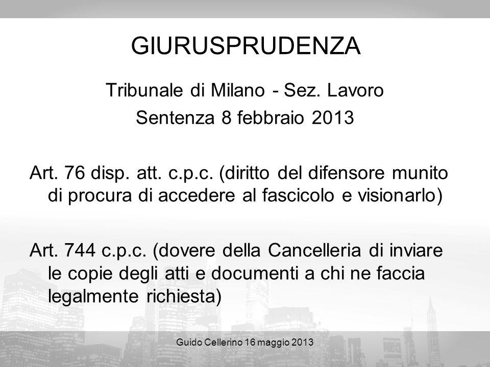 Guido Cellerino 16 maggio 2013 GIURUSPRUDENZA Tribunale di Milano - Sez. Lavoro Sentenza 8 febbraio 2013 Art. 76 disp. att. c.p.c. (diritto del difens