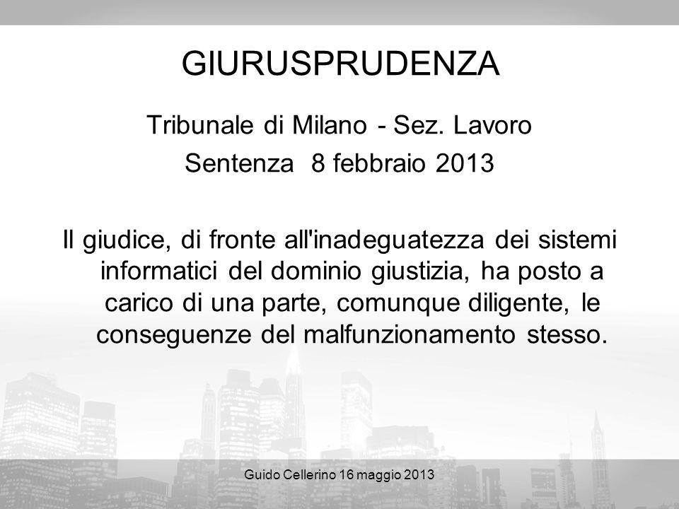 Guido Cellerino 16 maggio 2013 GIURUSPRUDENZA Tribunale di Milano - Sez. Lavoro Sentenza 8 febbraio 2013 Il giudice, di fronte all'inadeguatezza dei s