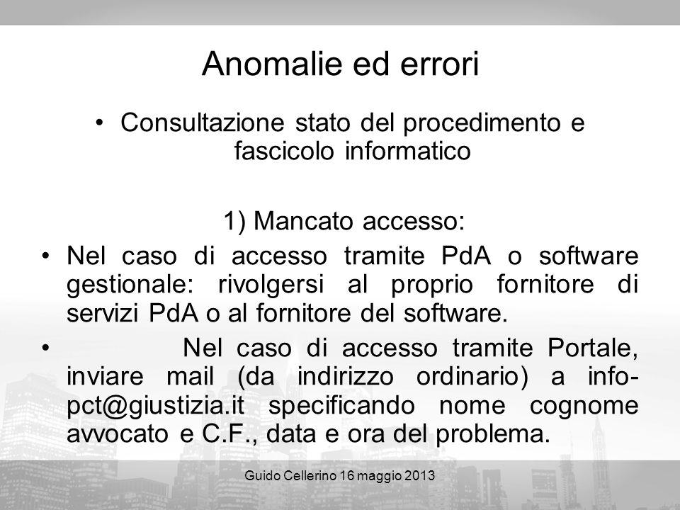 Guido Cellerino 16 maggio 2013 Anomalie ed errori Consultazione stato del procedimento e fascicolo informatico 1) Mancato accesso: Nel caso di accesso