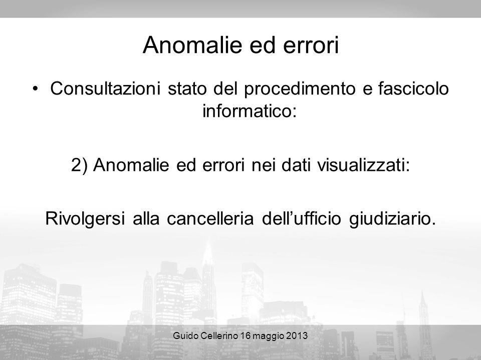 Guido Cellerino 16 maggio 2013 Anomalie ed errori Consultazioni stato del procedimento e fascicolo informatico: 2) Anomalie ed errori nei dati visuali