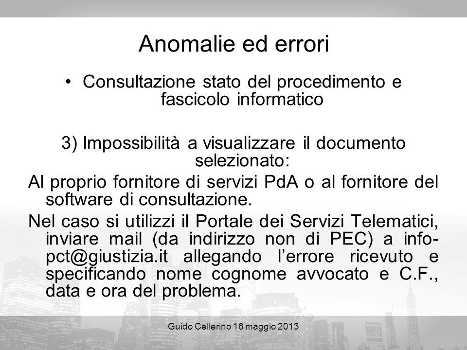 Guido Cellerino 16 maggio 2013 Anomalie ed errori Consultazione stato del procedimento e fascicolo informatico 3) Impossibilità a visualizzare il docu