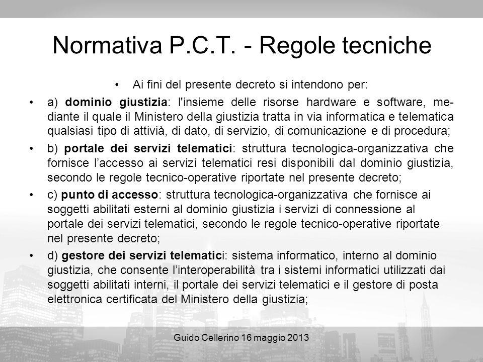Guido Cellerino 16 maggio 2013 Normativa P.C.T. - Regole tecniche Ai fini del presente decreto si intendono per: a) dominio giustizia: l'insieme delle