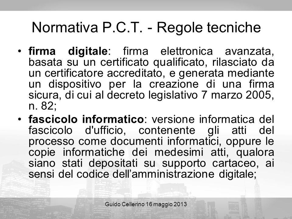 Guido Cellerino 16 maggio 2013 Normativa P.C.T. - Regole tecniche firma digitale: firma elettronica avanzata, basata su un certificato qualificato, ri